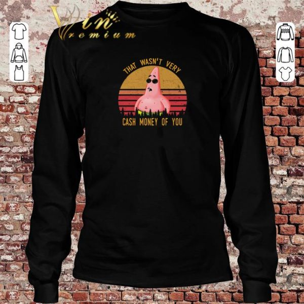 Awesome Patrick Star That wasn't very cash money of you shirt sweater 2019