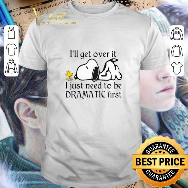 Awesome Snoopy Woodstock i'll get over it i just need to be dramatic first shirt