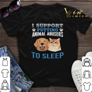 Dog cat I support putting animal abusers to sleep shirt sweater