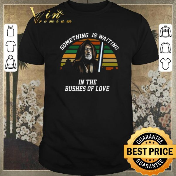 Funny Obi Wan Kenobi Something Is Waiting In The Bushes Of Love shirt sweater