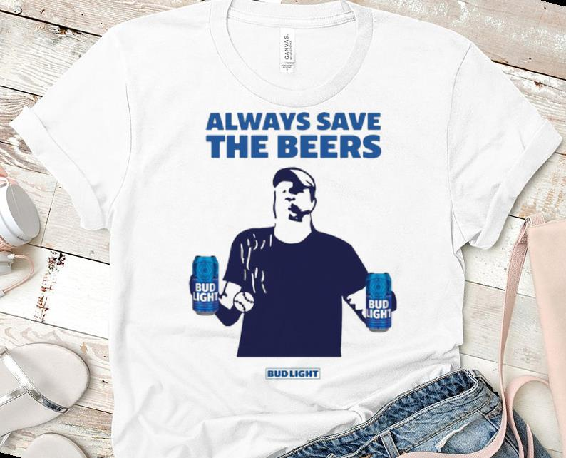 Hot Jeff Adams Baseball Always Save The Beers Bud Light Shirt