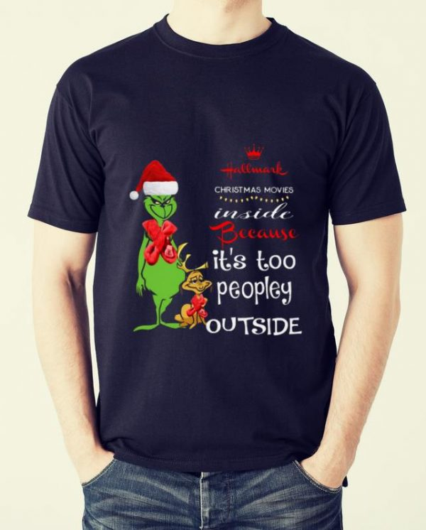 Nice Grinch Hallmark Christmas movies inside because it's too peopley outside shirt