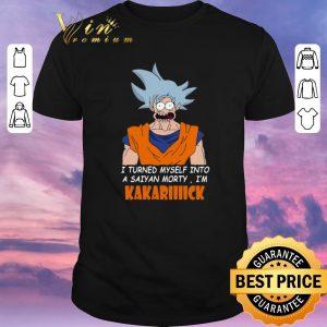 Nice I Turned Myself Into A Saiyan Morty I'm Kakariiiick shirt sweater