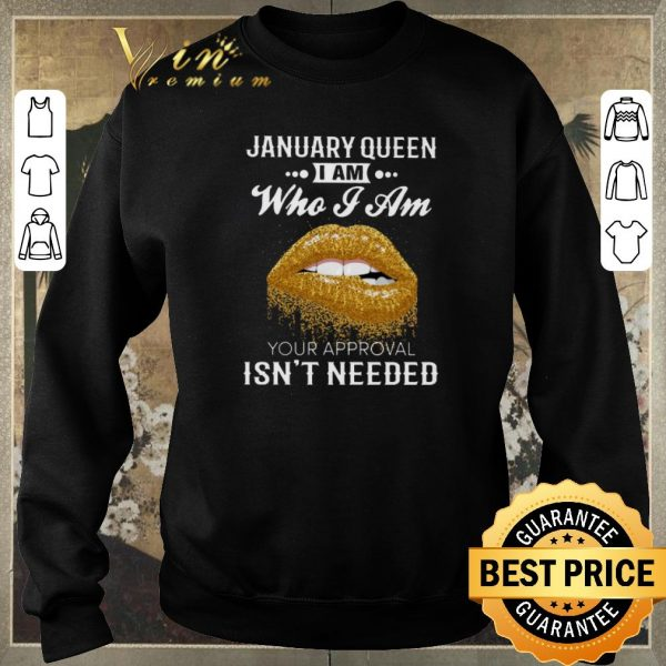 Official Lips January queen i am who i am your approval isn't needed shirt