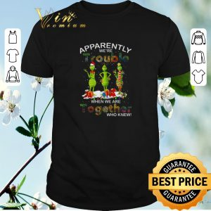Original Grinch apparently we're trouble when we are together who knew shirt