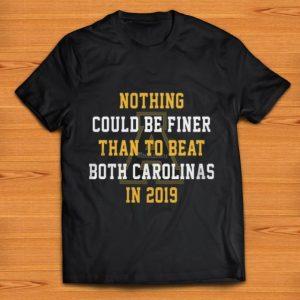 Original Nothing could be finer than to beat both carolinas in 2019 shirt