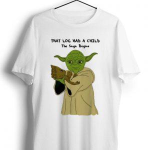Original Yoda And Groot That Log Had A Child The Saga Begins shirt