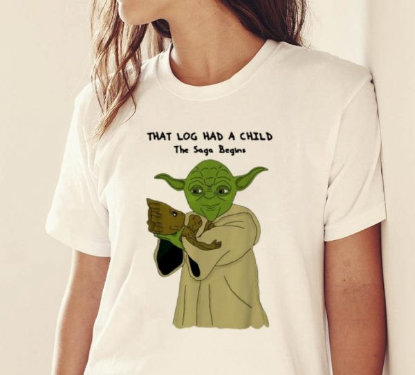 Original Yoda And Groot That Log Had A Child The Saga Begins shirt