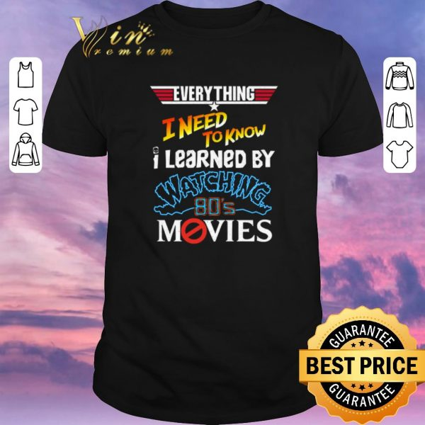 Premium Everything i need to know i learned by watching 80's movies shirt sweater