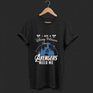 Pretty I Am A Disney Princess Unless Avengers Need Me shirt
