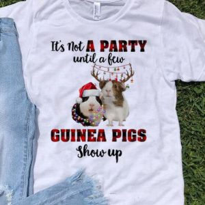 Pretty It's Not A Party Until A Few Guinea Pigs Show Up Christmas shirt