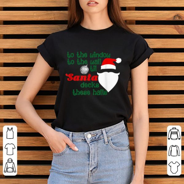 Pretty To The Window To The Wall Til Santa Decks These Halls Xmas sweater