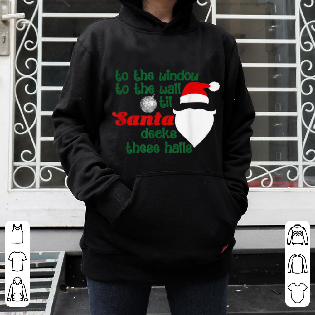Pretty To The Window To The Wall Til Santa Decks These Halls Xmas sweater 4 - Pretty To The Window To The Wall Til Santa Decks These Halls Xmas sweater