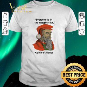 Top Everyone Is On The Naughty List Calvinist Santa Christmas shirt sweater