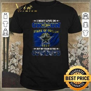 Top I may live in Oregon state of Oregon 1859 but my team is Cowboys shirt sweater