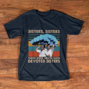 Top Sister Sister there were never such devoted Sisters Vintage shirt
