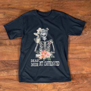 Top Skeleton Flower Dead Inside But Caffeinated shirt
