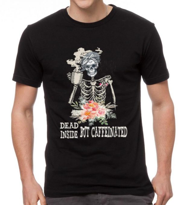 Top Skeleton Flower Dead Inside But Caffeinated shirt