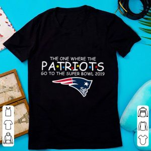 Top The One Where The Patriots Go To The Super Bowl 2019 shirt