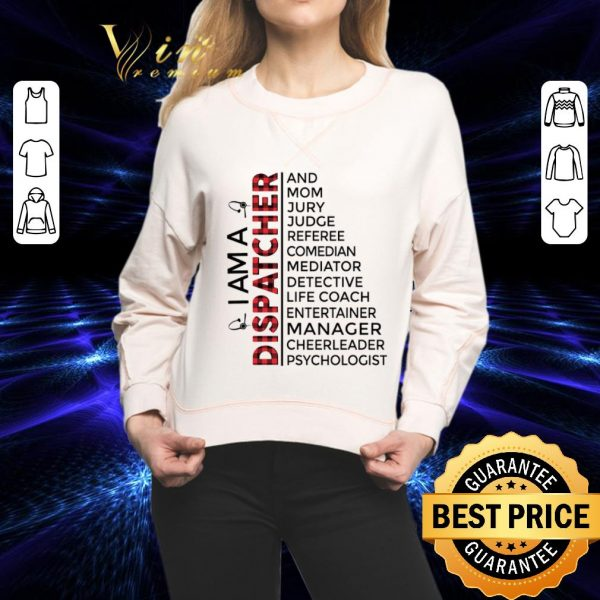 Awesome I am a Dispatcher and mom jury judge cheerleader psychologist shirt