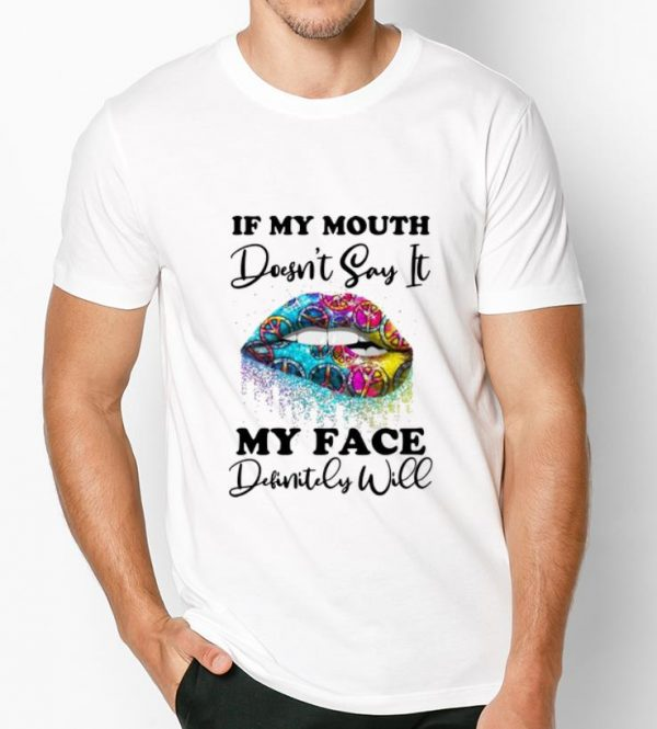 Awesome Lip If My Mouth Doesn't Say It My Face Definitely Will shirt