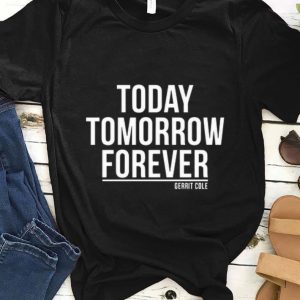 Awesome Today Tomorrow Forever Gerrit Cole shirt