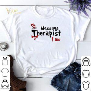 Dr Seuss Massage Therapist I am shirt sweater