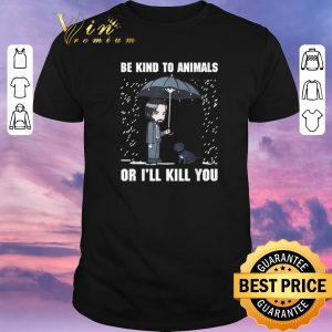 Funny John Wick Be Kind To Animals Or I'll Kill You shirt sweater