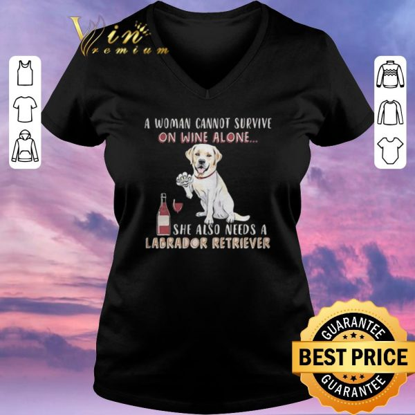 Hot A woman cannot survive on wine alone she also Labrador Retriever shirt sweater