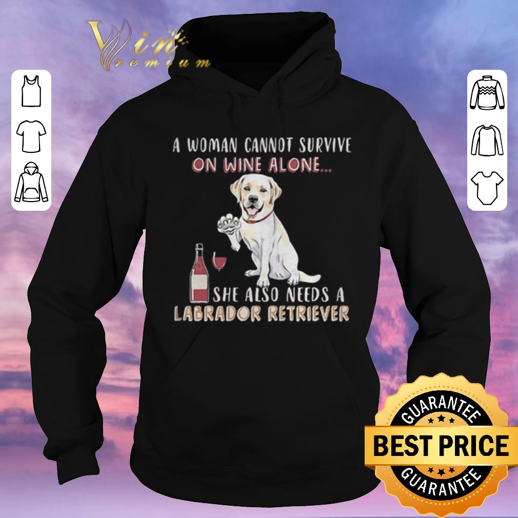 Hot A woman cannot survive on wine alone she also Labrador Retriever shirt sweater 4 - Hot A woman cannot survive on wine alone she also Labrador Retriever shirt sweater