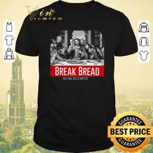 Hot Break Bread Million Dolla Motive shirt sweater