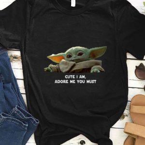 Hot Cute I am adore me you must Baby Yoda shirt