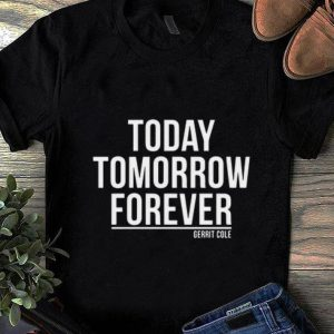 Hot Today Tomorrow Forever Gerrit Cole shirt