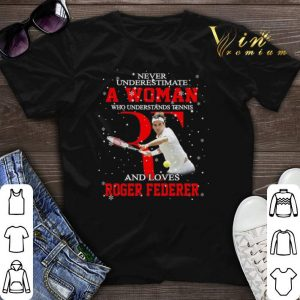Never underestimate a woman who tennis loves Roger Federer shirt sweater