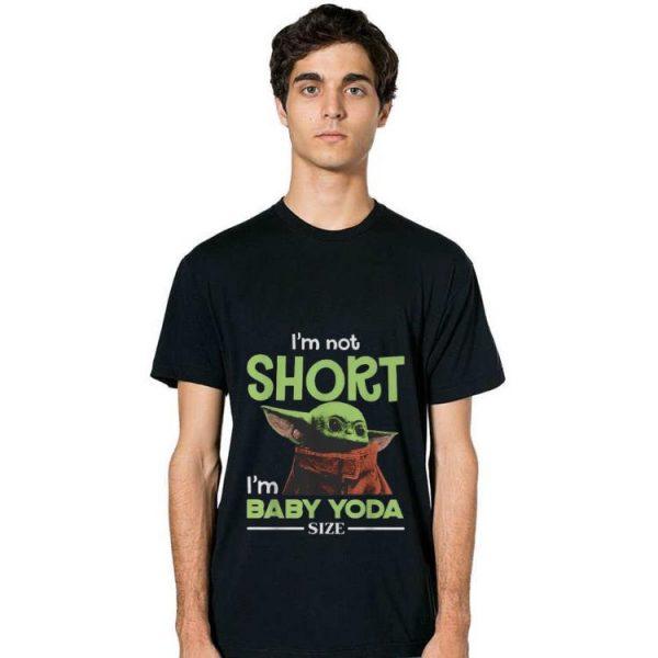 Nice I'm Not Short I'm Baby Yoda Size shirt
