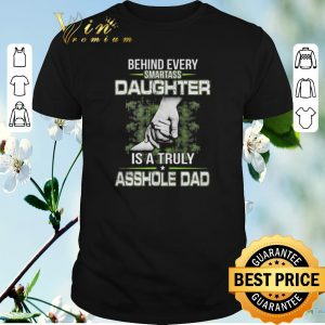 Official Behind every smartass daughter is a truly asshole dad shirt sweater