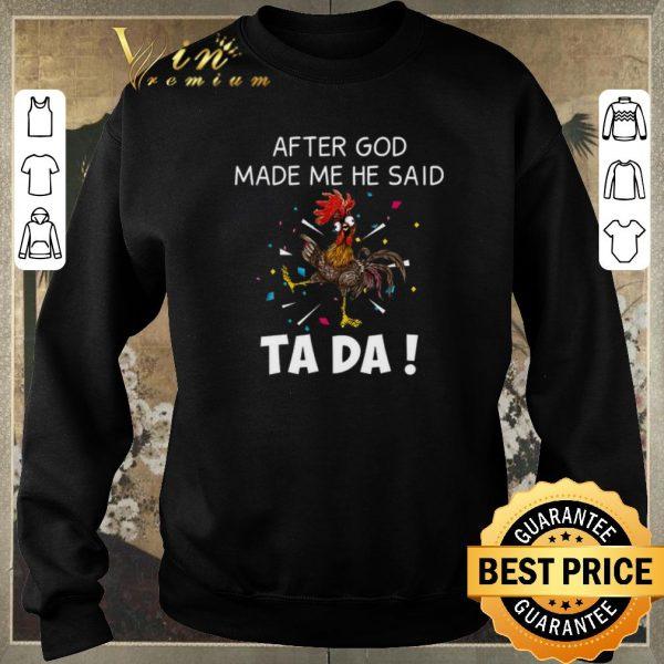 Official Chicken after god made me he said ta da shirt sweater