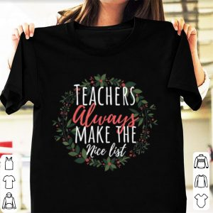Premium Teachers Always Make The Nice List Christmas Funny Xmas sweater
