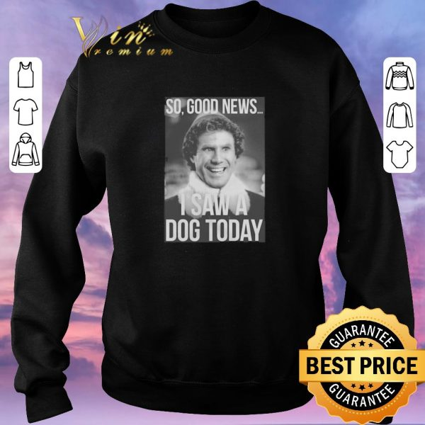 Pretty Elf Step Brothers So Good News I Saw A Dog Today shirt sweater