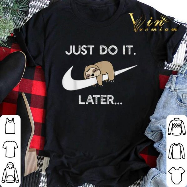 Sloth Nike Logo Just Do It Later shirt sweater
