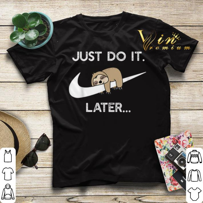 Sloth Nike Logo Just Do It Later shirt sweater 4 - Sloth Nike Logo Just Do It Later shirt sweater