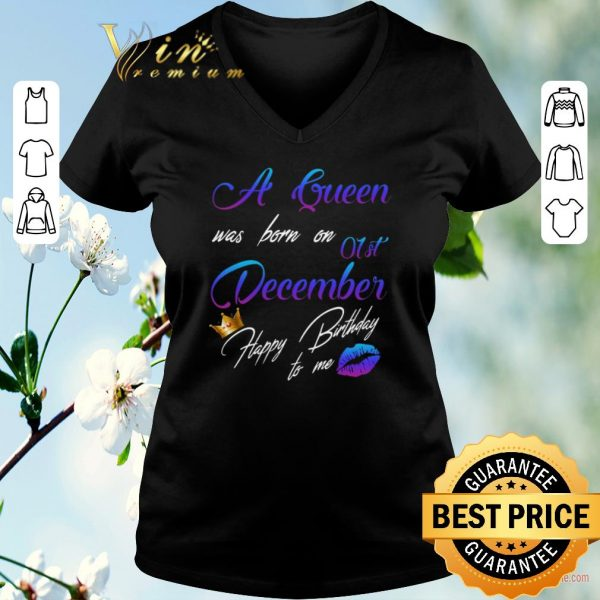 Top A queen was born on 01st december happy birthday to me shirt sweater