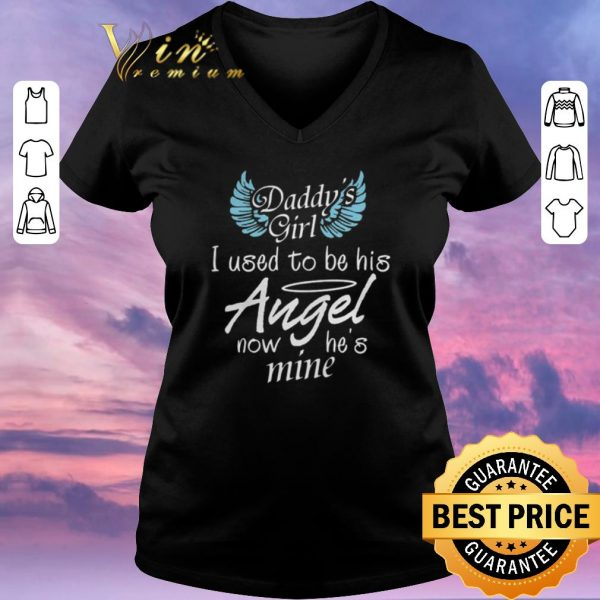 Top Daddy's girl i used to be his Angel now he's mine shirt sweater