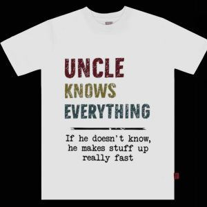 Top Uncle Knows Everything If He Doesn't Know He Makes Stuff Up shirt