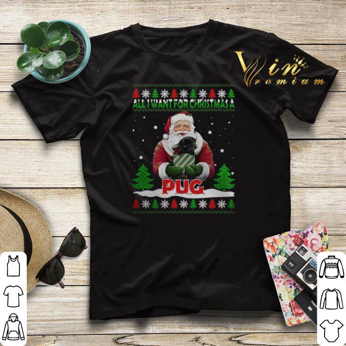 Ugly Christmas Santa all i want for Christmas a Pug sweater 4 - Ugly Christmas Santa all i want for Christmas a Pug sweater
