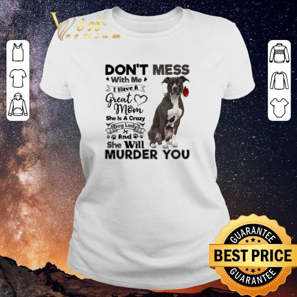 Awesome Pit Bull don't mess with me i have a great mom crazy dog lady shirt sweater