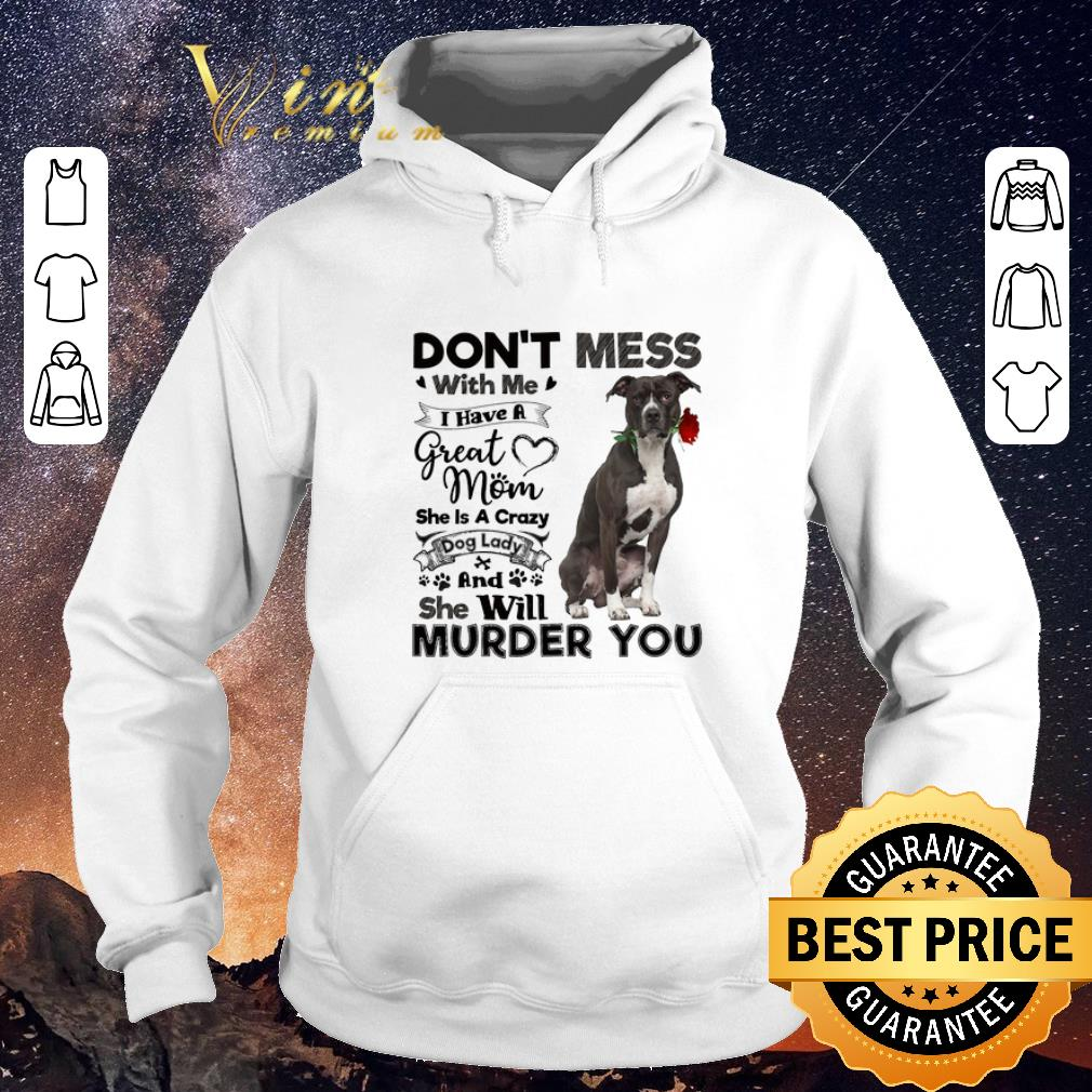 Awesome Pit Bull don t mess with me i have a great mom crazy dog lady shirt sweater 4 - Awesome Pit Bull don't mess with me i have a great mom crazy dog lady shirt sweater