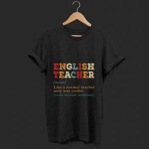 Funny English Teacher Like A Normal Teacher Only Way Cooler shirt