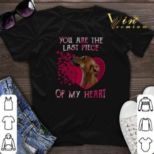 Greyhound dog you are the last piece of my heart Valentine's day shirt sweater