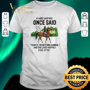 Nice A wise woman once said fuck it i'm getting girl riding a horse shirt sweater